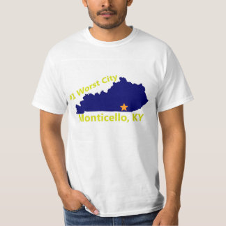 Monticello, KY Worst city in state T Shirt! T-Shirt
