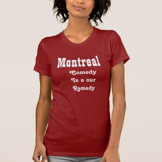 Montreal comedy is our remedy T-Shirt
