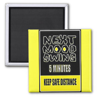 MOOD SWING NEXT 5 MINUTES KEEP SAFE DISTANCE 2 INCH SQUARE MAGNET