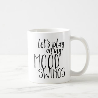 Mood Swings Funny Saying Moody PMS Humor Coffee Mug