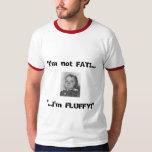 """MoodyOnes """"i'm not FAT!...I'm FLUFFY!"""" Tee"""