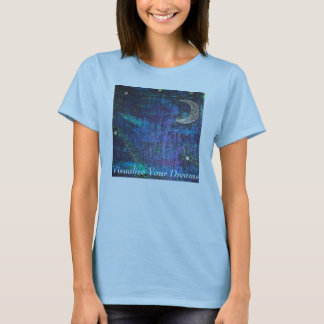 moon art, Visualize Your Dreams T-Shirt