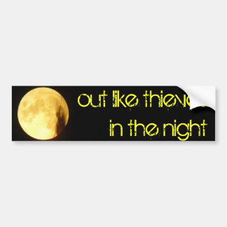 moon, out like thieves in the night bumper sticker