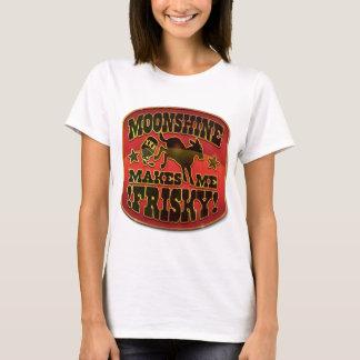 Moonshine Makes Me Frisky! T-Shirt