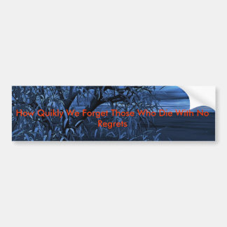moontree3, How Quikly We Forget Those Who Die W... Bumper Sticker