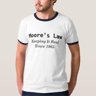 Moore's Law Keeping It Real Since 1965 Tee Shirt