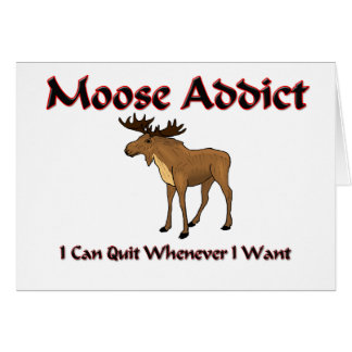 Moose Addict Greeting Cards