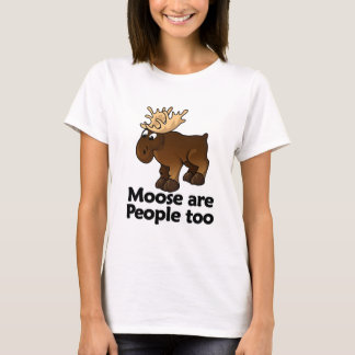 Moose are People too T-Shirt