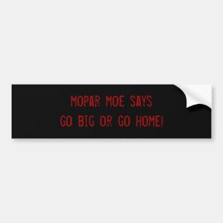 mopar moe says go big or go home! car bumper sticker