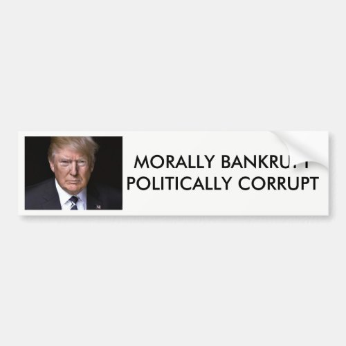 Morally Bankrupt Politically Corrupt Anti_Trump Bumper Sticker
