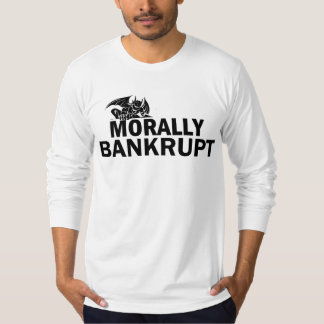 MORALLY BANKRUPT T SHIRT