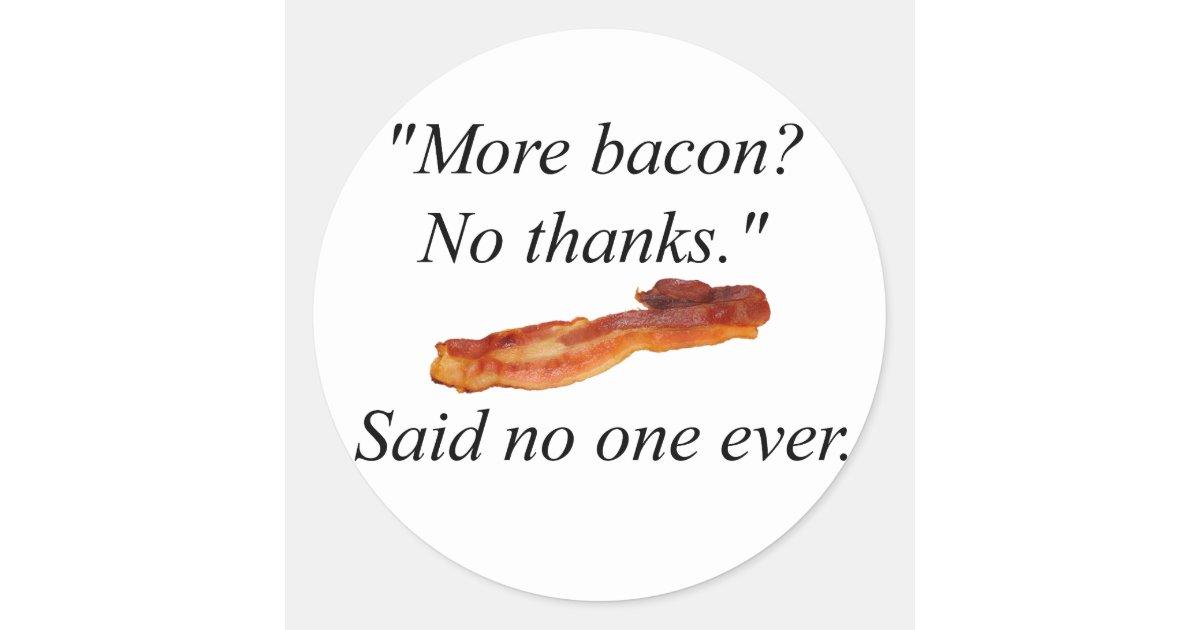 More Bacon No Thanks Classic Round Sticker Zazzlecom
