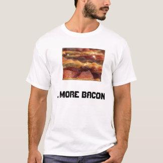 ... More Bacon. T-Shirt