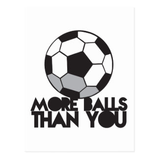 MORE BALLS than you soccer ball Postcard