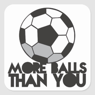 MORE BALLS than you soccer ball Square Sticker