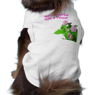 More beautiful than a Flower Dog T-Shirt