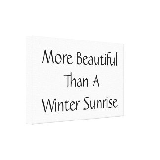 More Beautiful Than A Winter Sunrise. Slogan. Canvas Print
