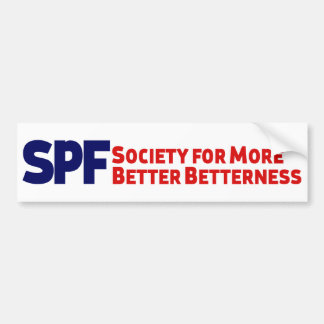 More Better Betterness Bumper Sticker