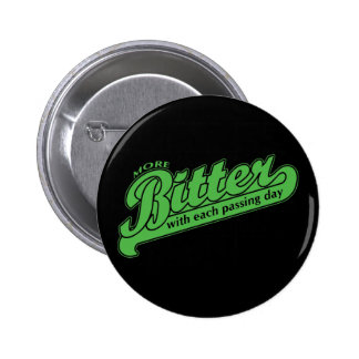 More Bitter With Each Passing Day Pinback Button