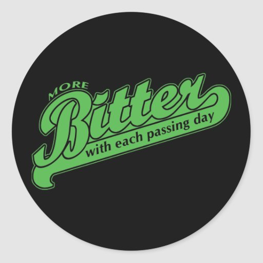 More Bitter With Each Passing Day Classic Round Sticker