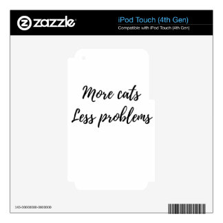 More Cats, Less Problems iPod Touch 4G Skins