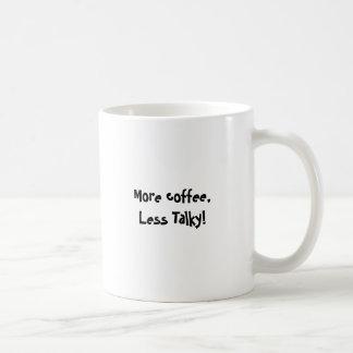 More coffee, less Talky Classic White Coffee Mug
