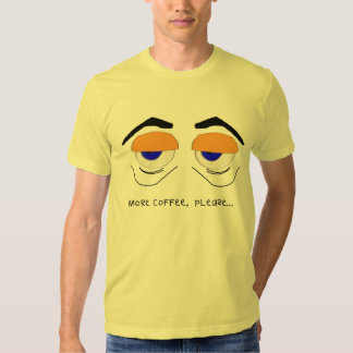 More Coffee, Please Tired Eyes T Shirt