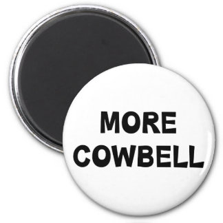 More Cowbell 2 Inch Round Magnet