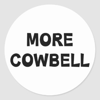 More Cowbell Classic Round Sticker