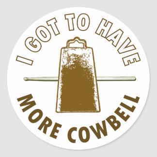 MORE COWBELL -funny/humor/music/rock music/drummer Round Sticker