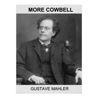 More Cowbell - Gustav Mahler Print