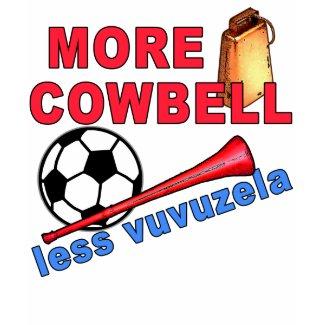 More Cowbell Less Vuvuzela Tshirts, Mugs shirt