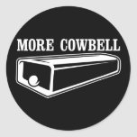 More Cowbell Round Sticker