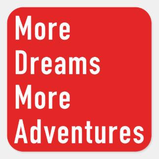 More Dreams More Adventures Square Sticker