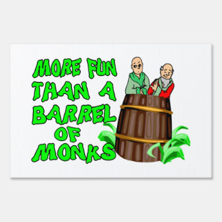 More Fun Than A Barrel Of Monks Lawn Sign