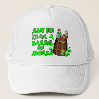 More Fun Than A Barrel Of Monks Trucker Hat