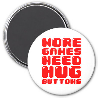 MORE GAMES NEED HUG BUTTONS 3 INCH ROUND MAGNET