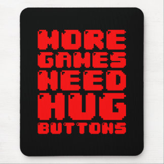 MORE GAMES NEED HUG BUTTONS MOUSE PAD