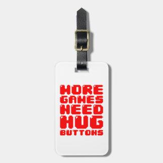 MORE GAMES NEED HUG BUTTONS TRAVEL BAG TAGS