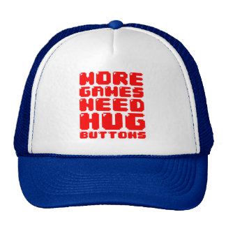MORE GAMES NEED HUG BUTTONS TRUCKER HAT