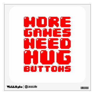MORE GAMES NEED HUG BUTTONS WALL DECAL
