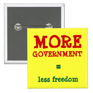 MORE GOVERNMENT = less freedom Pinback Button
