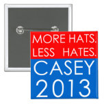 MORE HATS.  LESS HATES.  VOTE CASEY IN 2013! BUTTONS