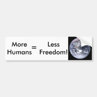 More Humans = Less Freedom! Bumper Stickers