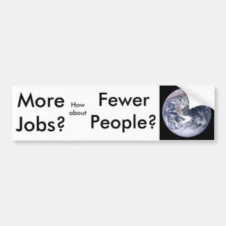 More Jobs?, Fewer People? Bumper Stickers