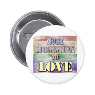 More Mommies to Love Pinback Button