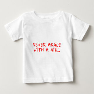 more never argue with A girl Baby T-Shirt