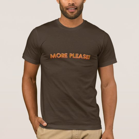 more please II T-Shirt