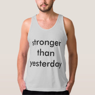 more stronger than yesterday tank top