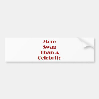 More Swag Than A Celebrity Bumper Sticker